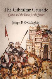 The Gibraltar Crusade by Joseph F O'Callaghan