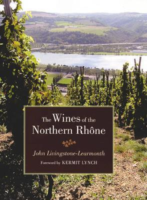 The Wines of the Northern Rhone by Jonathan Livingstone-Learmonth