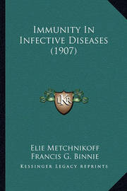 Immunity in Infective Diseases (1907) Immunity in Infective Diseases (1907) by Elie Metchnikoff image