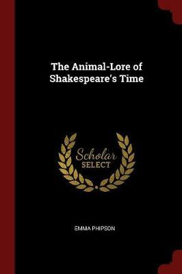 The Animal-Lore of Shakespeare's Time by Emma Phipson image