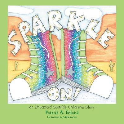 Sparkle On! by Patrick a Roland
