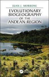 Evolutionary Biogeography of the Andean Region by Juan J. Morrone