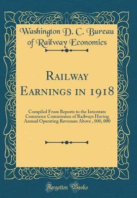 Railway Earnings in 1918 by Washington D C Bureau of Ra Economics