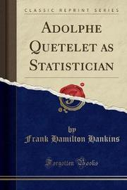 Adolphe Quetelet as Statistician (Classic Reprint) by Frank Hamilton Hankins image