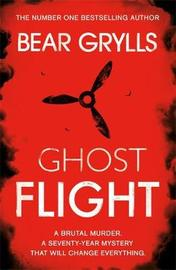 Bear Grylls: Ghost Flight by Bear Grylls
