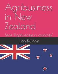 Agribusiness in New Zealand by Ivan Kushnir