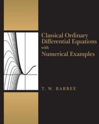 Classical Ordinary Differential Equations with Numerical Examples by Terry W Barbee