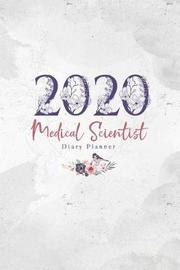 2020 Medical Scientist Diary Planner by Elizabeth Riley