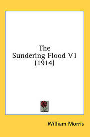 The Sundering Flood V1 (1914) by William Morris