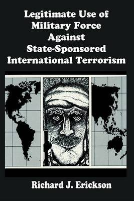 Legitimate Use of Military Force Against State-Sponsored International Terrorism by Richard J Erickson image