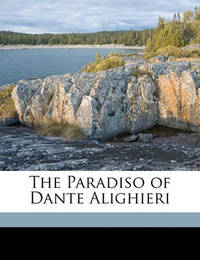 The Paradiso of Dante Alighieri by Philip Henry Wicksteed