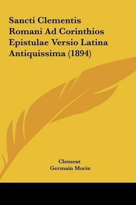 Sancti Clementis Romani Ad Corinthios Epistulae Versio Latina Antiquissima (1894) by . Clement