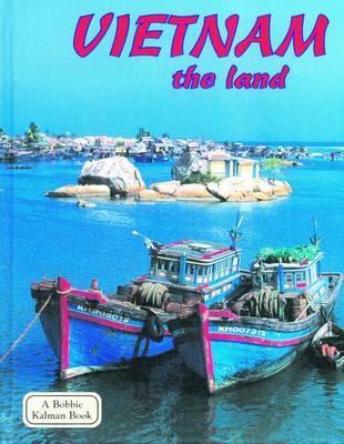 Vietnam, the Land by Bobbie Kalman