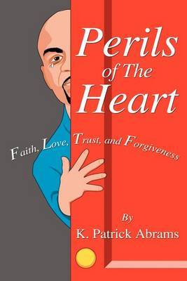 Perils of the Heart: Faith, Love, Trust, and Forgiveness by K. Patrick Abrams image