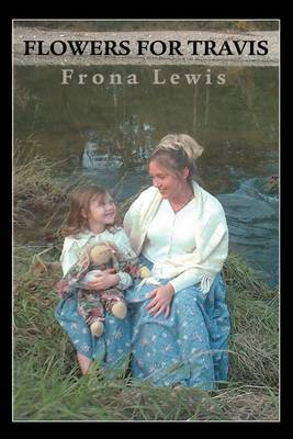 Flowers for Travis by Frona Lewis