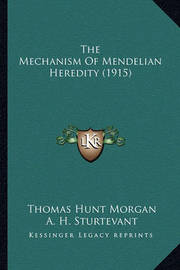 The Mechanism of Mendelian Heredity (1915) by H. J. Muller