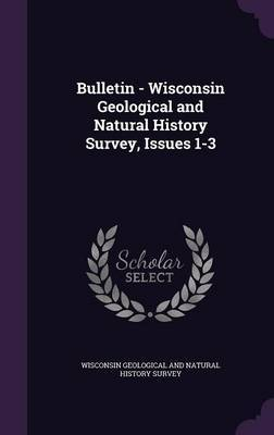 Bulletin - Wisconsin Geological and Natural History Survey, Issues 1-3 image