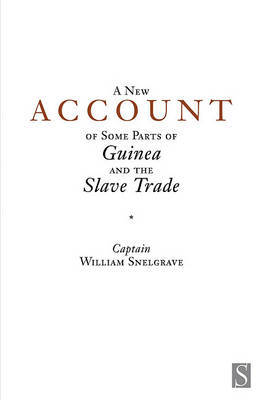 A New Account of Some Parts of Guinea and the Slave Trade by William Snelgrave