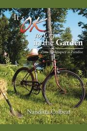 It's Ok to Cry in the Garden by Nanditta Colbear