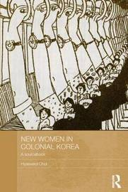 New Women in Colonial Korea by Hyaeweol Choi