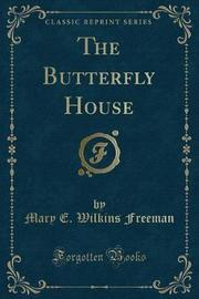 The Butterfly House (Classic Reprint) by Mary E.Wilkins Freeman