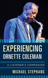 Experiencing Ornette Coleman by Michael Stephans image