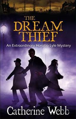 The Dream Thief: An Extraordinary Horatio Lyle Mystery by Catherine Webb image