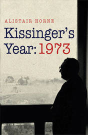Kissinger's Year: 1973 by Alistair Horne image