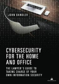 Cybersecurity for the Home and Office by John Bandler