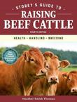 Storeys Guide to Raising Beef by Heather Smith Thomas