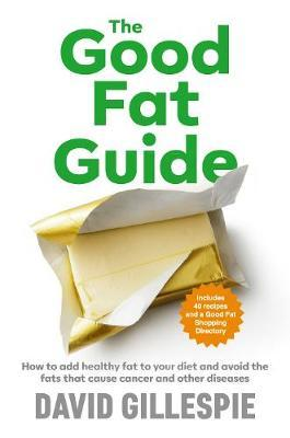 The Good Fat Guide by David Gillespie image