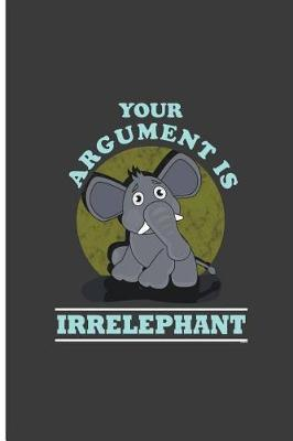 Your Argument is Irrelephant by Asiya Murray