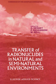 Transfer of Radionuclides in Natural and Semi-Natural Environments by G. Desmet