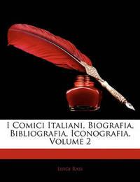 I Comici Italiani, Biografia, Bibliografia, Iconografia, Volume 2 by Luigi Rasi image