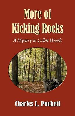 More of Kicking Rocks (a Mistery in Collett Woods) by Charles L Puckett