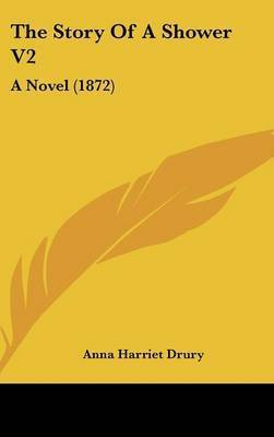 The Story of a Shower V2: A Novel (1872) by Anna Harriet Drury