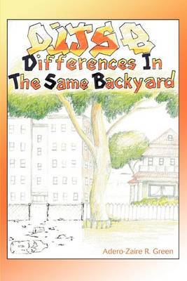 Differences in the Same Backyard by Adero-Zaire R. Green