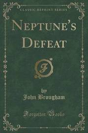 Neptune's Defeat (Classic Reprint) by John Brougham