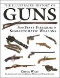 The Illustrated History of Guns by Chuck Wills