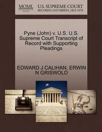 Pyne (John) V. U.S. U.S. Supreme Court Transcript of Record with Supporting Pleadings by Edward J Calihan