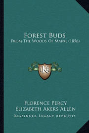 Forest Buds: From the Woods of Maine (1856) by Elizabeth Akers Allen