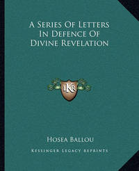 A Series of Letters in Defence of Divine Revelation by Hosea Ballou image
