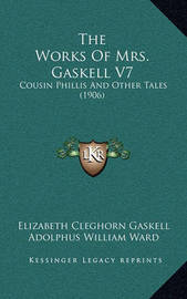 The Works of Mrs. Gaskell V7: Cousin Phillis and Other Tales (1906) by Elizabeth Cleghorn Gaskell