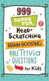 999 Super Fun, Head-Scratching, Brain-Boosting Bible Trivia Questions for Kids by Compiled by Barbour Staff