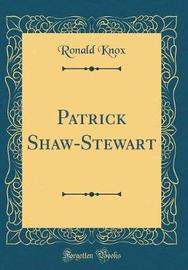 Patrick Shaw-Stewart (Classic Reprint) by Ronald Knox image