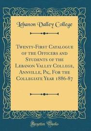 Twenty-First Catalogue of the Officers and Students of the Lebanon Valley College, Annville, Pa;, for the Collegiate Year 1886-87 (Classic Reprint) by Lebanon Valley College image