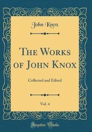 The Works of John Knox, Vol. 4 by John Knox