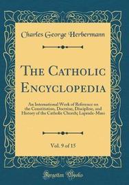 The Catholic Encyclopedia, Vol. 9 of 15 by Charles George Herbermann