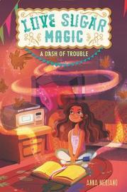 Love Sugar Magic: A Dash of Trouble by Anna Meriano image