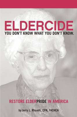 Remedy Eldercide, Restore Elderpride: You Don't Know What You Don't Know by Jerry Rhoads image